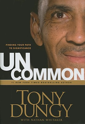 Uncommon: Finding Your Path to Significance, Tony Dungy, Nathan Whitaker