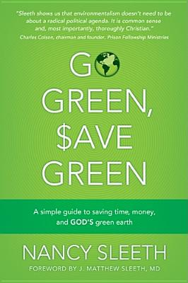 Image for Go Green, Save Green: A Simple Guide to Saving Time, Money, and God's Green Earth