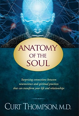 Image for Anatomy of the Soul: Surprising Connections between Neuroscience and Spiritual Practices That Can Transform Your Life and Relationships