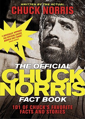 Image for The Official Chuck Norris Fact Book: 101 of Chuck's Favorite Facts and Stories