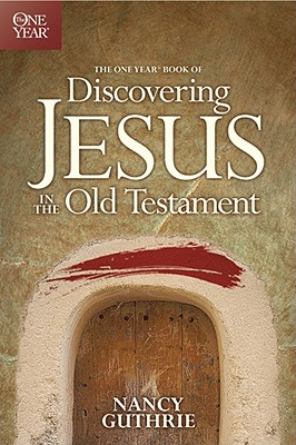 The One Year Book of Discovering Jesus in the Old Testament, Nancy Guthrie
