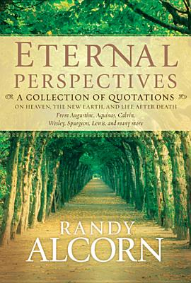 Image for Eternal Perspectives: A Collection of Quotations on Heaven, the New Earth, and Life after Death