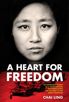 Image for A Heart for Freedom: The Remarkable Journey of a Young Dissident, Her Daring Escape, and Her Quest to Free China's Daughters