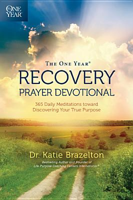 Image for The One Year Recovery Prayer Devotional: 365 Daily Meditations toward Discovering Your True Purpose