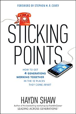 Image for Sticking Points: How to Get 4 Generations Working Together in the 12 Places They Come Apart