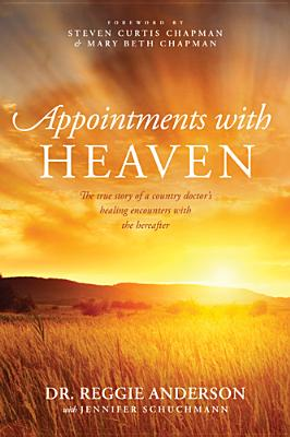 Image for Appointments with Heaven: The True Story of a Country Doctor's Healing Encounters with the Hereafter
