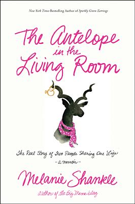 Image for The Antelope in the Living Room: The Real Story of Two People Sharing One Life