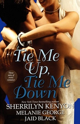 """Tie Me Up, Tie Me Down: Three Tales of Erotic Romance: Captivated by You / Promise Me Forever / Hunter's Right"", ""anthology, anthology, Kenyon, Sherrilyn, George, Melanie, Black, Jaid"""