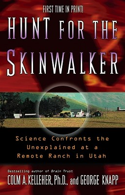 Hunt for the Skinwalker: Science Confronts the Unexplained at a Remote Ranch in Utah, COLM A. KELLEHER, GEORGE KNAPP