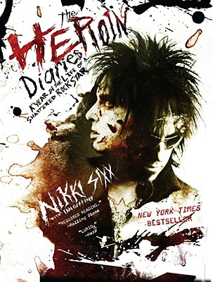 The Heroin Diaries: A Year in the Life of a Shattered Rock Star, Sixx, Nikki
