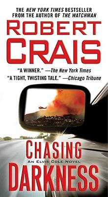 Chasing Darkness: An Elvis Cole Novel (Elvis Cole Novels), Robert Crais