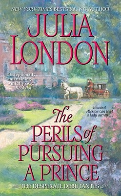 The Perils of Pursuing a Prince (Desperate Debutantes), JULIA LONDON