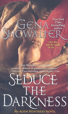 Seduce the Darkness (Alien Huntress, Book 4), GENA SHOWALTER
