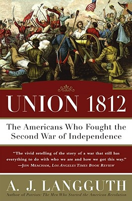 UNION 1812: THE AMERICANS WHO FOUGHT THE, A.J. LANGGUTH