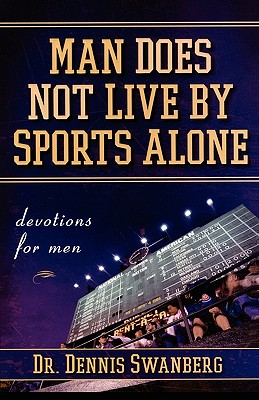 Man Does Not Live by Sports Alone: Devotions for Men, Swanberg Dr., Dr. Dennis