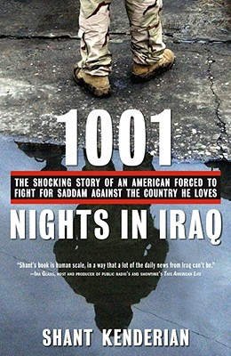 1001 Nights in Iraq: The Shocking Story of an American Forced to Fight for Saddam Against the Country He Loves, Shant Kenderian
