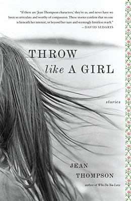 Throw Like A Girl: Stories, Jean Thompson