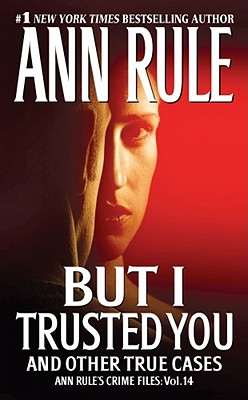 Image for But I Trusted You: Ann Rule's Crime Files #14