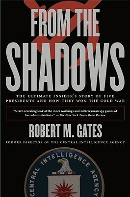From the Shadows: The Ultimate Insider's Story of Five Presidents and How They Won the Cold War, Gates, Robert M.