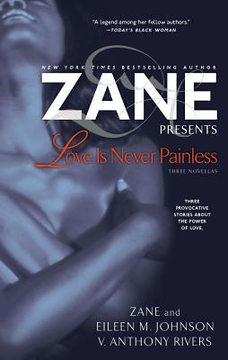 Love Is Never Painless: Three Novellas, Zane; Johnson, Eileen M.; Rivers, V. Anthony