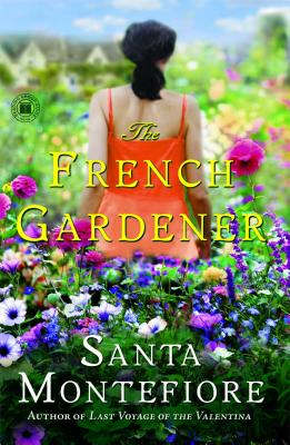 The French Gardener: A Novel, Santa Montefiore