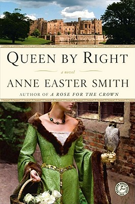 Queen By Right: A Novel, Anne Easter Smith