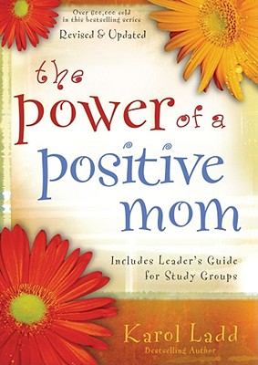 The Power of a Positive Mom: Revised Edition, Karol Ladd