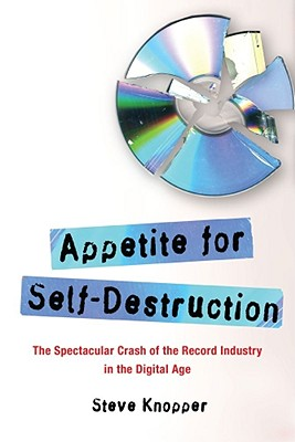 Image for Appetite for Self-Destruction: The Spectacular Crash of the Record Industry in t