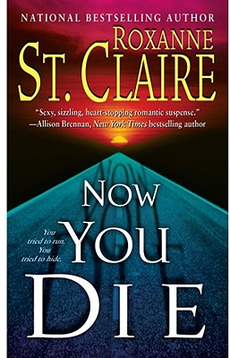 Now You Die (The Bullet Catchers, Book 6), ROXANNE ST. CLAIRE