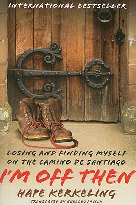 Image for I'm Off Then: Losing and Finding Myself on the Camino de Santiago