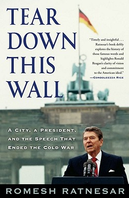 """Tear Down This Wall: A City, a President, and the Speech that Ended the Cold War"", ""Ratnesar, Romesh"""