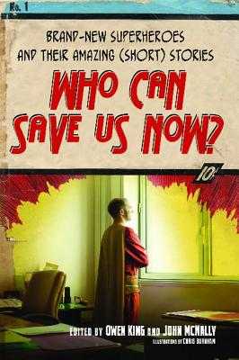 Image for Who Can Save Us Now?: Brand-New Superheroes and Their Amazing (Short) Stories