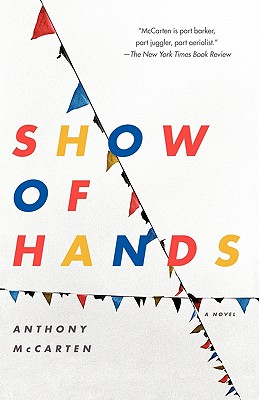 Show of Hands: A Novel, McCarten, Anthony