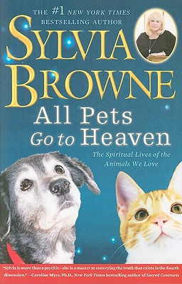 Image for All Pets Go To Heaven: The Spiritual Lives of the Animals We Love