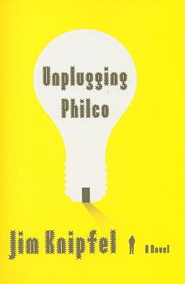 Unplugging Philco: A Novel, Jim Knipfel