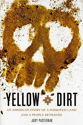 Yellow Dirt: An American Story of a Poisoned Land and a People Betrayed, Pasternak, Judy