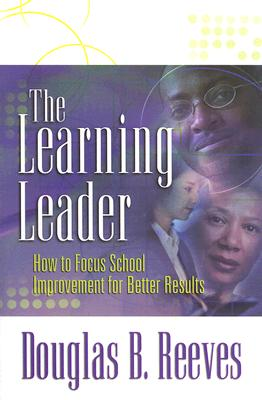 The Learning Leader: How to Focus School Improvement for Better Results, Douglas B. Reeves