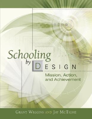 Schooling by Design  Mission, Action, and Achievement, McTighe, Jay & Grant Wiggins