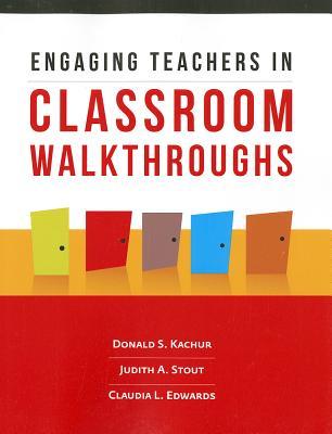 Engaging Teachers in Classroom Walkthroughs, Donald S. Kachur; Judith A. Stout; Claudia L. Edwards