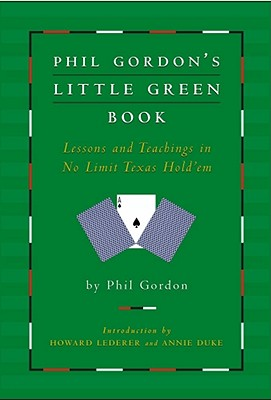 Phil Gordon's Little Green Book: Lessons And Teach, Gordon, Phil