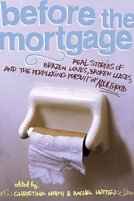 Before the Mortgage: Real Stories of Brazen Loves, Broken Leases, and the Perplexing Pursuit of Adulthood, Amini,Christina/ Hutton,Rachel