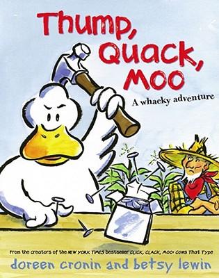 THUMP, QUACK, MOO  A Whacky Adventure, Cronin, Doreen &  Betsy Lewin