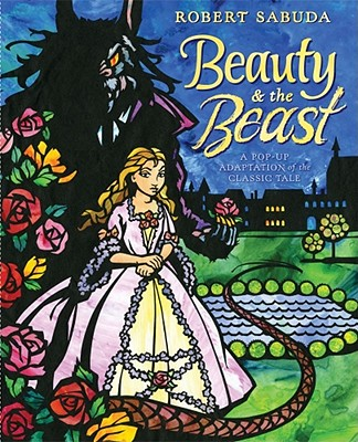 Beauty & the Beast A Pop-Up Book of the Classic Fairy Tale, ,Sabuda, Robert
