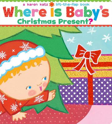 """Where Is Baby's Christmas Present?: A Lift-the-Flap Book (Karen Katz Lift-the-Flap Books), """"Katz, Karen"""""""