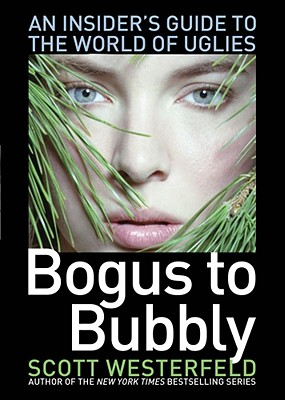 "Bogus to Bubbly: An Insider's Guide to the World of Uglies, ""Westerfeld, Scott"""