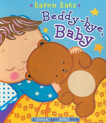 """""""Beddy-bye, Baby: A Touch-and-Feel Book"""", """"Katz, Karen"""""""