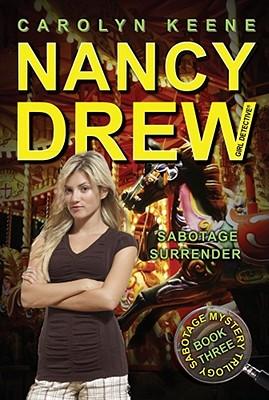 Sabotage Surrender: Book Three in the Sabotage Mystery Trilogy (Nancy Drew (All New) Girl Detective), Carolyn Keene