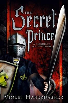 The Secret Prince: A Knightley Academy Book, Violet Haberdasher
