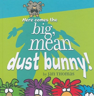 Here Comes the Big, Mean Dust Bunny!, Jan Thomas