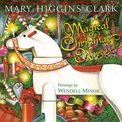 The Magical Christmas Horse, Mary Higgins Clark  (Author), Wendell Minor  (Illustrator)